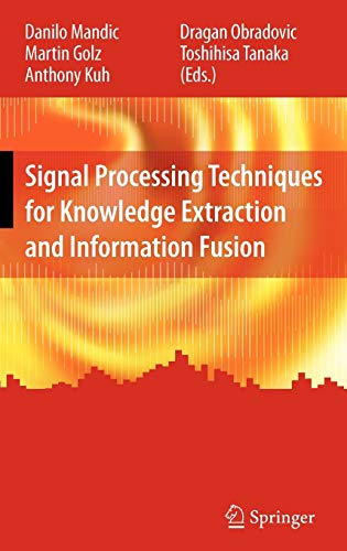 9780387743660: Signal Processing Techniques for Knowledge Extraction and Information Fusion (Information Technology: Transmission, Processing and Storage)