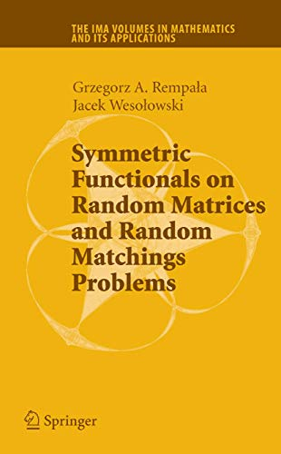 9780387751450: Symmetric Functionals on Random Matrices and Random Matchings Problems (The IMA Volumes in Mathematics and its Applications)