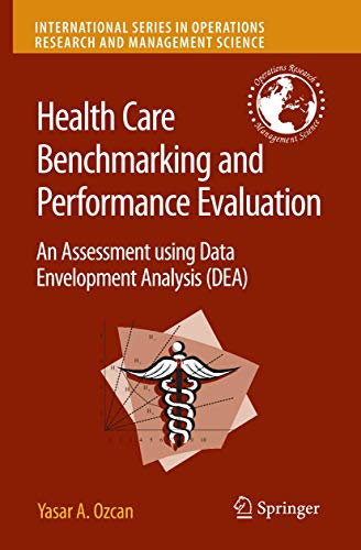 9780387754475: Health Care Benchmarking and Performance Evaluation: An Assessment using Data Envelopment Analysis (DEA) (International Series in Operations Research & Management Science)