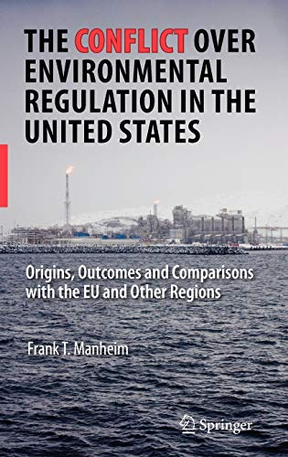9780387758763: The Conflict Over Environmental Regulation in the United States: Origins, Outcomes, and Comparisons With the EU and Other Regions