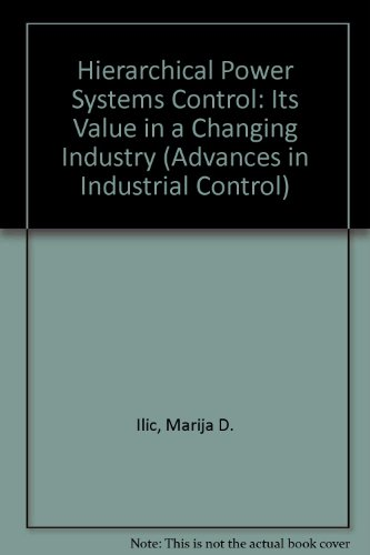 9780387760315: Hierarchical Power Systems Control: Its Value in a Changing Industry (Advances in Industrial Control)