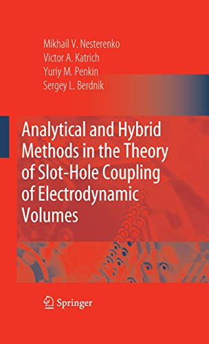 9780387763606: Analytical and Hybrid Methods in the Theory of Slot-Hole Coupling of Electrodynamic Volumes
