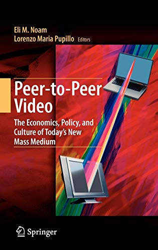 9780387764498: Peer-To-Peer Video: The Economics, Policy, and Culture of Today's New Mass Medium