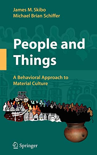 9780387765242: People and Things: A Behavioral Approach to Material Culture (Manuals in Archaeological Method, Theory and Technique)