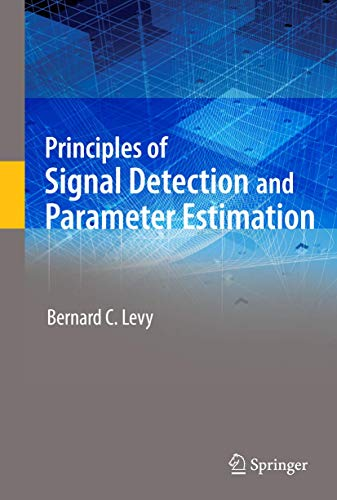 Principles of Signal Detection and Parameter Estimation: Levy, Bernard C.
