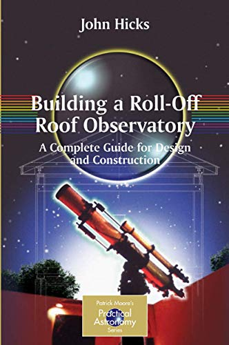 Building a Roll-Off Roof Observatory: A Complete Guide for Design and Construction (The Patrick ...