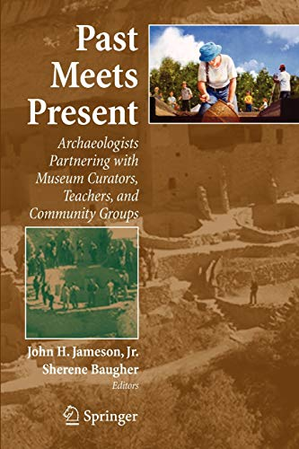 9780387769806: Past Meets Present: Archaeologists Partnering with Museum Curators, Teachers, and Community Groups