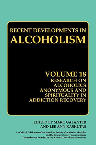 9780387777245: 18: Research on Alcoholics Anonymous and Spirituality in Addiction Recovery: The Twelve-Step Program Model Spiritually Oriented Recovery Twelve-Step ... Research (Recent Developments in Alcoholism)