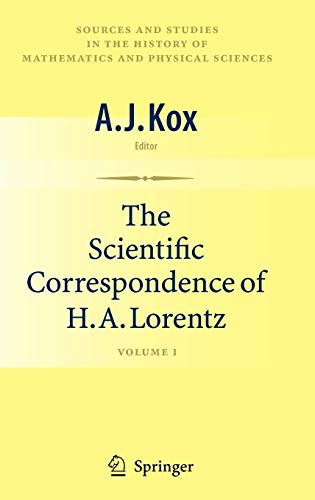 9780387779393: The Scientific Correspondence of H.A. Lorentz: Volume I (Sources and Studies in the History of Mathematics and Physical Sciences)