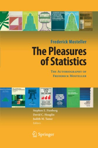 9780387779553: The Pleasures of Statistics: The Autobiography of Frederick Mosteller