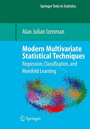 9780387781884: Modern Multivariate Statistical Techniques: Regression, Classification, and Manifold Learning (Springer Texts in Statistics)