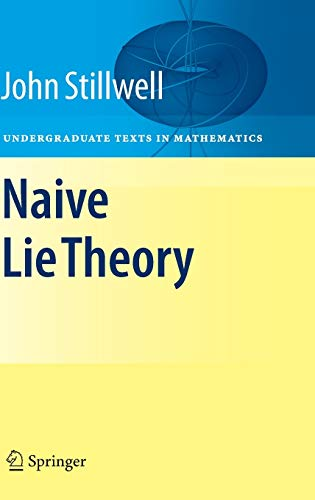 9780387782140: Naive Lie Theory (Undergraduate Texts in Mathematics)