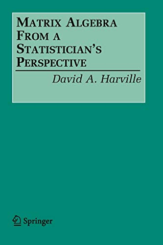 9780387783567: Matrix Algebra From a Statistician's Perspective