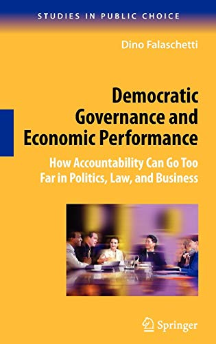 Democratic Governance and Economic Performance: How Accountability Can Go Too Far in Politics, Law,...