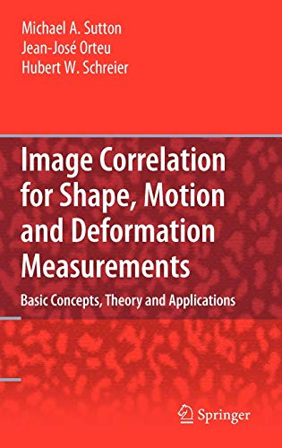 9780387787466: Image Correlation for Shape, Motion and Deformation Measurements: Basic Concepts,Theory and Applications