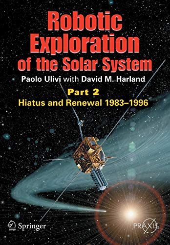 9780387789040: Robotic Exploration of the Solar System: Part 2: Hiatus and Renewal, 1983-1996 (Springer Praxis Books)