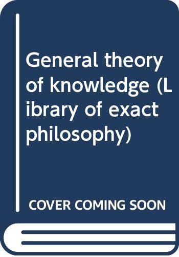 9780387811604: General theory of knowledge (Library of exact philosophy)