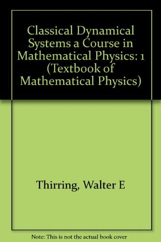 A Course in Mathematical Physics: Vol 1: Classical Dynamical Systems.: Thirring, Walter