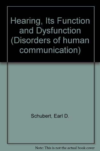 Hearing, Its Function and Dysfunction (Disorders of: Schubert, Earl D.