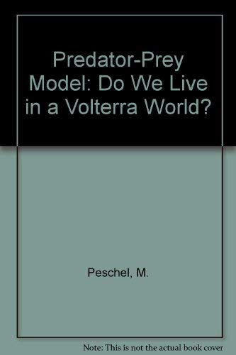 9780387818481: Predator-Prey Model: Do We Live in a Volterra World?