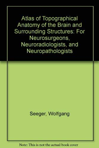 9780387818511: Atlas of Topographical Anatomy of the Brain and Surrounding Structures: For Neurosurgeons, Neuroradiologists, and Neuropathologists