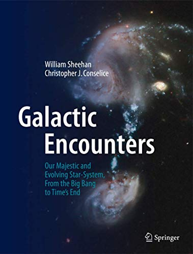 9780387853468: Galactic Encounters: Our Majestic and Evolving Star-System, From the Big Bang to Time's End