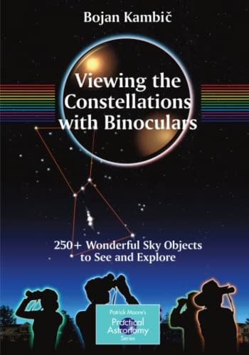 9780387853543: Viewing the Constellations with Binoculars: 250+ Wonderful Sky Objects to See and Explore (The Patrick Moore Practical Astronomy Series)