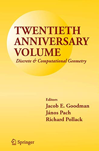 Twentieth Anniversary Volume: Discrete & Computational Geometry: Jacob E. Goodman;