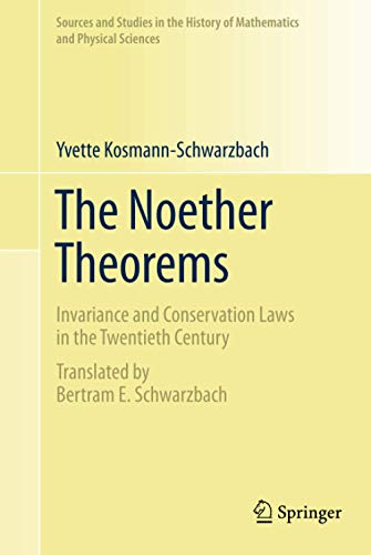 9780387878676: The Noether Theorems: Invariance and Conservation Laws in the Twentieth Century (Sources and Studies in the History of Mathematics and Physical Sciences)