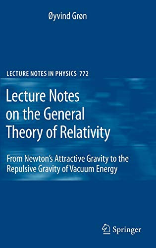 9780387881331: Lecture Notes on the General Theory of Relativity: From Newton's Attractive Gravity to the Repulsive Gravity of Vacuum Energy (Lecture Notes in Physics)