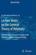 9780387882239: Lecture Notes on the General Theory of Relativity: From Newtons Attractive Gravity to the Repulsive Gravity of Vacuum Energy (Lecture Notes in Physics)