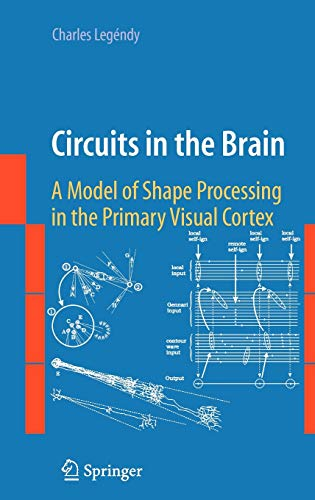 9780387888484: Circuits in the Brain: A Model of Shape Processing in the Primary Visual Cortex