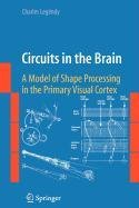 9780387891453: Circuits in the Brain: A Model of Shape Processing in the Primary Visual Cortex