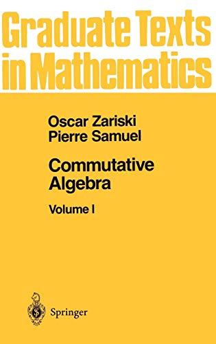 Commutative Algebra I (Graduate Texts in Mathematics) (0387900896) by Oscar Zariski; Pierre Samuel