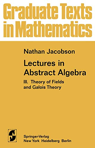 9780387901688: Lectures in Abstract Algebra, Part 3: Theory of Fields and Galois Theory (Graduate Texts in Mathematics 32)