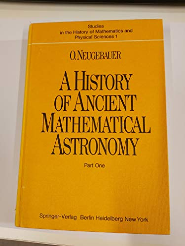 9780387901824: History of Ancient Mathematical Astronomy: Part 1