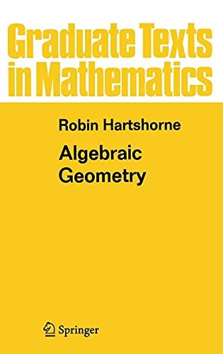 Algebraic Geometry (Graduate Texts in Mathematics): Hartshorne, Robin