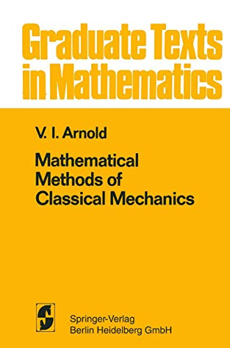 Mathematical Methods of Classical Mechanics (Graduate texts: Arnold, Vladimir Igorevich