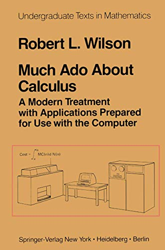 Much Ado About Calculus: A Modern Treatment with Applications Prepared for Use with the Computer (Undergraduate Texts in Mathematics) (038790347X) by Robert Wilson