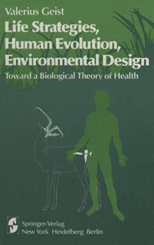 Life Strategies, Human Evolution, Environmental Design: Toward a Biological Theory of Health: Geist...