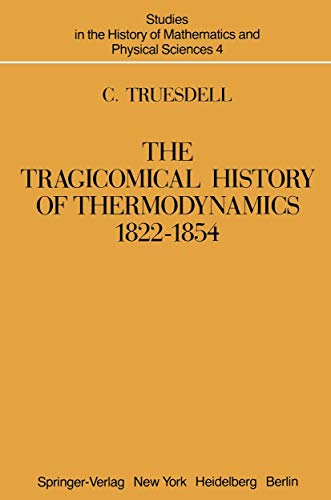 9780387904030: The Tragicomical History of Thermodynamics, 1822–1854 (Studies in the History of Mathematics and Physical Sciences)