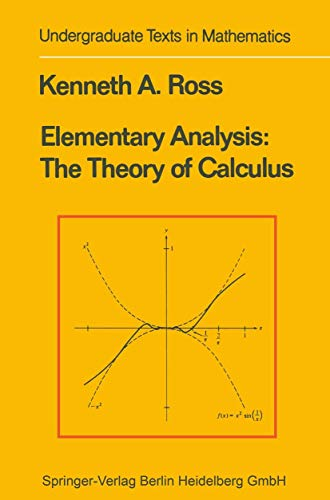 Elementary Analysis: The Theory of Calculus: Ross, Kenneth A.