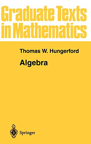 Algebra (Graduate Texts in Mathematics) (v. 73): Hungerford, Thomas W.