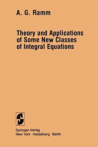 Theory and Applications of Some New Classes of Integral Equations: Ramm, Alexander