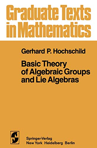 9780387905419: Basic Theory of Algebraic Groups and Lie Algebras