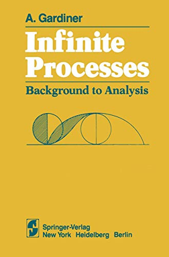 Infinite Processes. Background to Analysis.: Gardiner, A