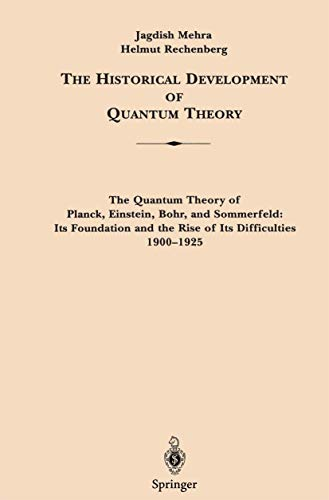 9780387906423: The Quantum Theory of Planck, Einstein, Bohr and Sommerfeld: Its Foundation and the Rise of Its Difficulties 1900-1925 1 (Historical Development of Quantum Theory / The Quantum Theor)