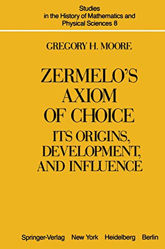 9780387906706: Zermelo's Axiom of Choice: Its Origins, Development, and Influence (Studies in the History of Mathematics and Physical Sciences, No. 8)