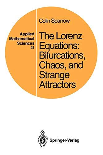 The Lorenz Equations: Bifurcations, Chaos, and Strange: Sparrow, Colin