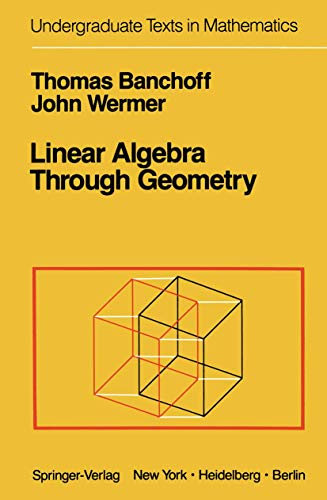 Linear Algebra Through Geometry (Undergraduate Texts in: Banchoff, Thomas
